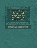 Journal Fur Die Reine Und Angewandte Mathematik, Volume 79...