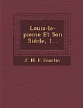 Louis-Le-Pieme Et Son Siecle, 1...