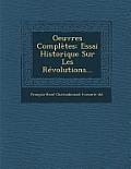 Oeuvres Completes: Essai Historique Sur Les Revolutions...