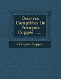 Oeuvres Completes de Francois Coppee ......