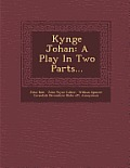 Kynge Johan: A Play in Two Parts...