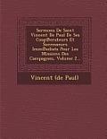 Sermons de Saint Vincent de Paul de Ses COOP Erateurs Et Successeurs IMM Ediats Pour Les Missions Des Campagnes, Volume 2...