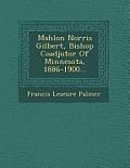 Mahlon Norris Gilbert, Bishop Coadjutor of Minnesota, 1886-1900...