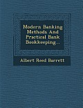 Modern Banking Methods and Practical Bank Bookkeeping...