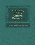 A History of the Oxford Museum...