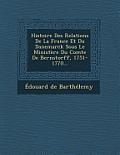 Histoire Des Relations de La France Et Du Danemarck Sous Le Ministere Du Comte de Bernstorff, 1751-1770...