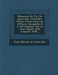 Memoires de J.H. de Gourville, Conseiller D'Etat: Concernant Les Affaires Auxquelles Il a Ete Employe Par La Cour Depuis 1642 Jusqu'en 1698...
