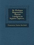 de Philippo Magnanimo Hassiae Landgravio Injuste Captivo...