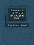 America as a World Power, 1897-1907...