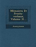 Memoires Et Proces-Verbaux, Volume 31...