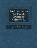 Instrucciones Al Pueblo Cristiano, Volume 2...