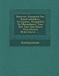 Nieuwen Almanach Der Konst-Schilders, Vernissers, Vergulders En Marmelaers, Voor Het Jaer Ons Heere Jesu Christi M.DCC.LXXVII ......