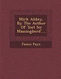 Mirk Abbey, by the Author of 'Lost Sir Massingberd'....