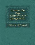 Lettres Du Pape Clement XIV (Ganganelli)...