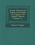 Icones Plantarum Indiae Orientalis: Or Figures of Indian Plants, Volume 1...