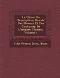 La Chine Ou Description G N Rale Des Moeurs Et Des Coutumes de L'Empire Chinois, Volume 1