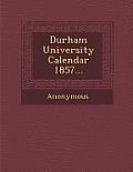 Durham University Calendar 1857...