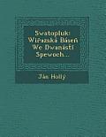 Swatopluk: Wi Azska Base We Dwanas Spewoch...