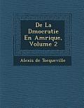 de La D Mocratie En Am Rique, Volume 2