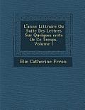 L'Ann E Litt Raire Ou Suite Des Lettres Sur Quelques Crits de Ce Temps, Volume 1