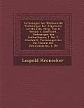 Vorlesungen Ber Mathematik: Vorlesungen Ber Allgemeine Arithmetik, Hrsg. Von K. Hensel: 1. Abschnitt, Vorlesungen Ber Zahlentheorie, 1. Bd. 2. Abs