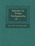 Scholia in Vetus Testamentum ...