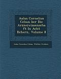 Aulus Cornelius Celsus Ber Die Arzneiwissenschaft in Acht B Chern, Volume 8