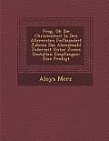 Frag, OB Die Christenheit in Den Allerersten F Nfhundert Jahren Das Abendmahl Jederzeit Unter Zween Gestalten Empfangen: Eine Predigt