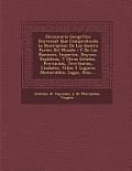 Diccionario Geogr Fico Universal: Que Comprehende La Descripcion de Las Quatro Partes del Mundo: Y de Las Naciones, Imperios, Reynos, Rep Blicas, y OT