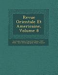Revue Orientale Et Americaine, Volume 8