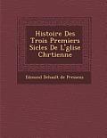 Histoire Des Trois Premiers Si Cles de L' Glise Chr Tienne