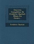 Oeuvres Completes de Frederic Bastiat: Mises En Ordre...