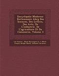 Encyclop Die Moderne: Dictionnaire Abr G Des Sciences, Des Lettres, Des Arts, de L'Industrie, de L'Agriculture Et Du Commerce, Volume 3