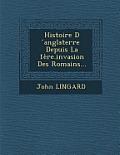 Histoire D Anglaterre Depuis La 1ere.Invasion Des Romains...