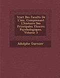 Trait Des Facult S de L' Me, Comprenant L'Histoire Des Principales Th Ories Psychologiques, Volume 3