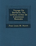 Voyage En Barbarie, Ou Lettres Crites de L'Ancienne Numidie