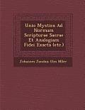 Unio Mystica Ad Normam Scripturae Sacrae Et Analogiam Fidei Exacta (Etc.)