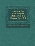 Histoire Des Republiques Italiennes Du Moyen Age, 5-6