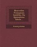 Nouvelles Francaises Inedites Du Quinzieme Siecle...