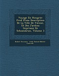 Voyage En Hongrie: PR C D D'Une Description de La Ville de Vienne, Et Des Jardins Imp Riaux de Schoenbrun, Volume 3