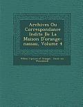 Archives Ou Correspondance in Dite de La Maison D'Orange-Nassau, Volume 4