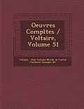 Oeuvres Completes / Voltaire, Volume 51