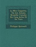 La M Re Coquette, Ou Les Amans Brouill S: Com Die En Cinq Actes Et En Vers