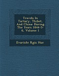 Travels in Tartary, Thibet, and China: During the Years 1844-5-6, Volume 1