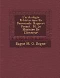 L'Arch Ologie PR Historique En Danemark: Rapport PR Sent M. Le Ministre de L'Int Rieur