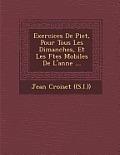 Exercices de Piet, Pour Tous Les Dimanches, Et Les F Tes Mobiles de L'Ann E ...