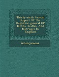 Thirty-Sixth Annual Report of the Registrar-General of Births, Deaths, and Marriages in England