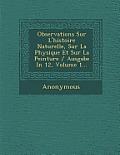 Observations Sur L'Histoire Naturelle, Sur La Physique Et Sur La Peinture / Ausgabe in 12, Volume 1...