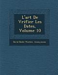 L'Art de V Rifier Les Dates, Volume 10