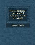 Rese a Hist Rico-Pol Tica del Antiguo Reino de Arag N